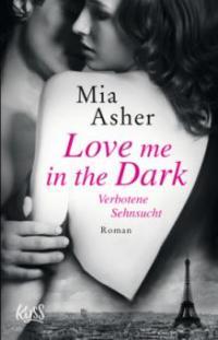 Love me in the Dark - Verbotene Sehnsucht - Mia Asher