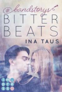 #bandstorys: Bitter Beats (Band 1) - Ina Taus