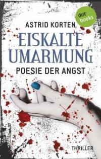 EISKALTE UMARMUNG: Poesie der Angst - Astrid Korten