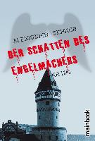 Der Schatten des Engelmachers - Alexander Schaub