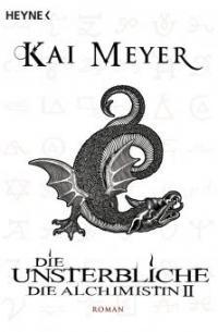Die Alchimistin - Die Unsterbliche - Kai Meyer