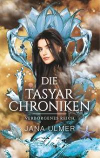 Die Tasyar-Chroniken - Jana Ulmer