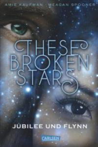 These Broken Stars. Jubilee und Flynn - Amie Kaufman, Meagan Spooner