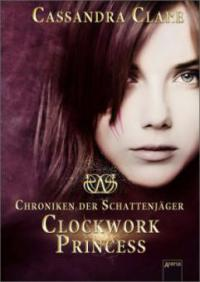 Chroniken der Schattenjäger 03. Clockwork Princess - Cassandra Clare
