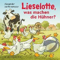 Lieselotte, was machen die Hühner? - Alexander Steffensmeier