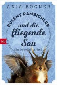 Bülent Rambichler und die fliegende Sau - Anja Bogner