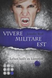 Die Sanguis-Trilogie 2: Vivere militare est - Leben heißt zu kämpfen - Jennifer Wolf