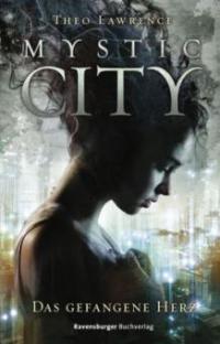 Mystic City 1. Das gefangene Herz - Theo Lawrence