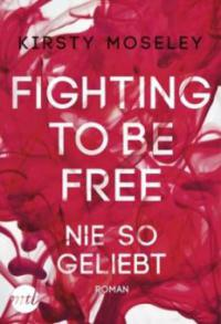 Fighting to be Free - Nie so geliebt - Kirsty Moseley