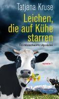 Leichen, die auf Kühe starren - Tatjana Kruse