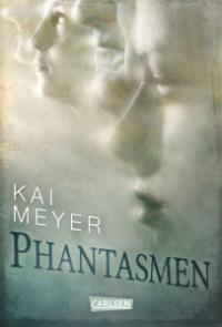 Phantasmen - Kai Meyer
