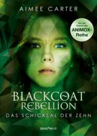 Blackcoat Rebellion - Das Schicksal der Zehn - Aimée Carter