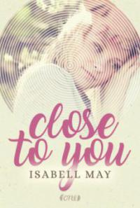Close to you - Isabell May