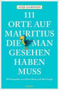 111 Orte auf Mauritius, die man gesehen haben muss - Antje Allroggen