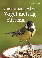 Unsere heimischen Vögel richtig füttern - Axel Gutjahr