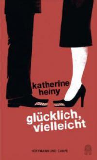 Glücklich, vielleicht - Katherine Heiny