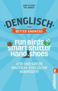 Denglisch for Better Knowers: Zweisprachiges Wendebuch Deutsch/ Englisch - Adam Fletcher, Paul Hawkins
