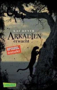 Arkadien 01: Arkadien erwacht - Kai Meyer