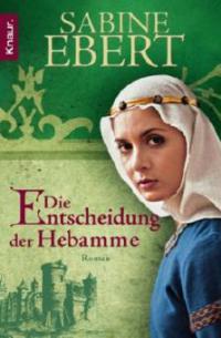 Die Entscheidung der Hebamme - Sabine Ebert