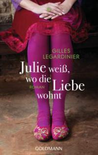 Julie weiß, wo die Liebe wohnt - Gilles Legardinier