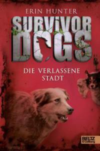 Survivor Dogs. Die verlassene Stadt - Erin Hunter