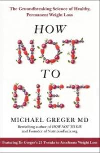How Not To Diet - Michael Greger