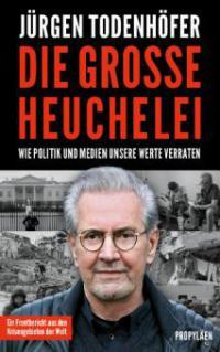 Die große Heuchelei - Jürgen Todenhöfer