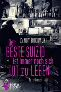 Der beste Suizid ist immer noch sich tot zu leben - Candy Bukowski