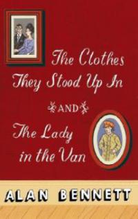 The Clothes They Stood Up in and the Lady and the Van - Alan Bennett