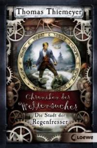 Chroniken der Weltensucher 01. Die Stadt der Regenfresser - Thomas Thiemeyer