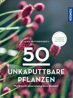50 unkaputtbare Pflanzen - Jamie Butterworth