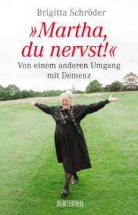Martha, du nervst! - Brigitta Schröder, Franziska K. Müller