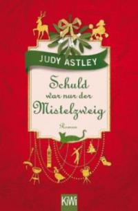 Schuld war nur der Mistelzweig - Judy Astley