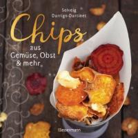 Chips aus Gemüse, Obst und mehr. Die besten Rezepte für hauchdünnes Gebäck aus dem Backofen - Solveig Darrigo-Dartinet