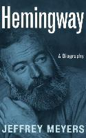 Hemingway: A Biography - Jeffrey Meyers