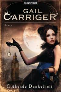 Glühende Dunkelheit - Gail Carriger