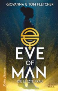 Eve of Man - Die letzte Frau - Tom Fletcher, Giovanna Fletcher
