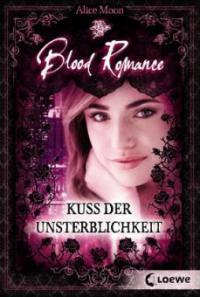 Blood Romance 01. Kuss der Unsterblichkeit - Alice Moon