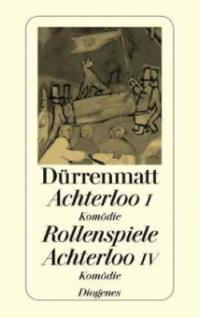 Achterloo I. Rollenspiele. Achterloo IV - Friedrich Dürrenmatt