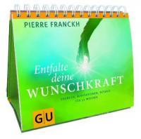Entfalte deine Wunschkraft - Pierre Franckh