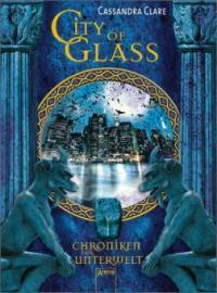 Chroniken der Unterwelt - City of Glass - Cassandra Clare