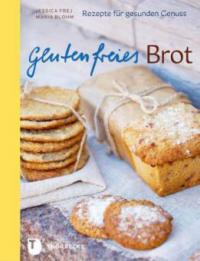 Glutenfreies Brot - Jessica Frej, Maria Blohm