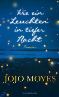 Wie ein Leuchten in tiefer Nacht - Jojo Moyes