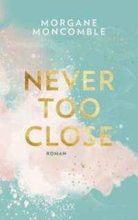 Never Too Close - Morgane Moncomble