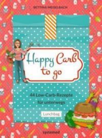 Happy Carb to go: 44 Low-Carb-Rezepte für unterwegs - Bettina Meiselbach