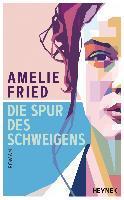 Die Spur des Schweigens - Amelie Fried