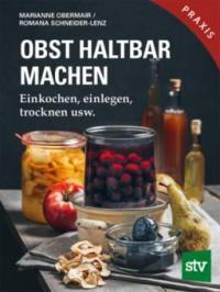 Obst haltbar machen - Marianne Obermair, Romana Schneider-Lenz