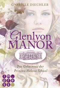 Glenlyon Manor. Das Geheimnis der Princess Helena School - Gabriele Diechler