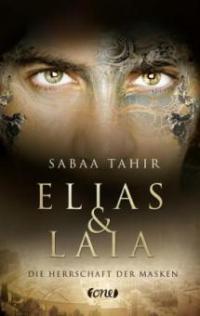 Elias & Laia - Die Herrschaft der Masken - Sabaa Tahir