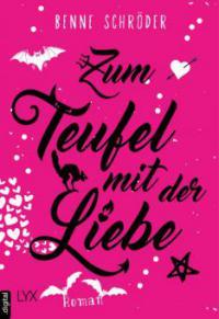 Zum Teufel mit der Liebe - Benne Schröder